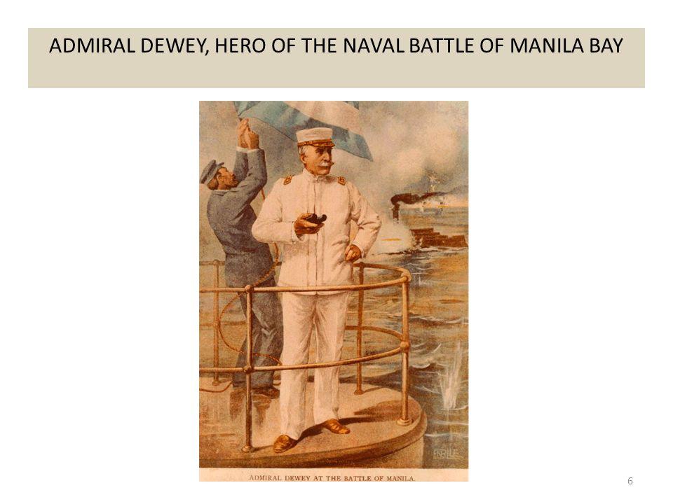 6 ADMIRAL DEWEY, HERO OF THE NAVAL BATTLE OF MANILA BAY