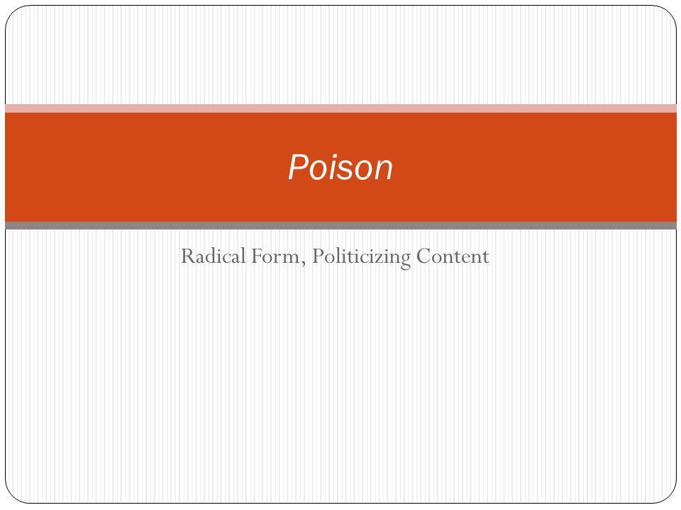 Radical Form, Politicizing Content Poison