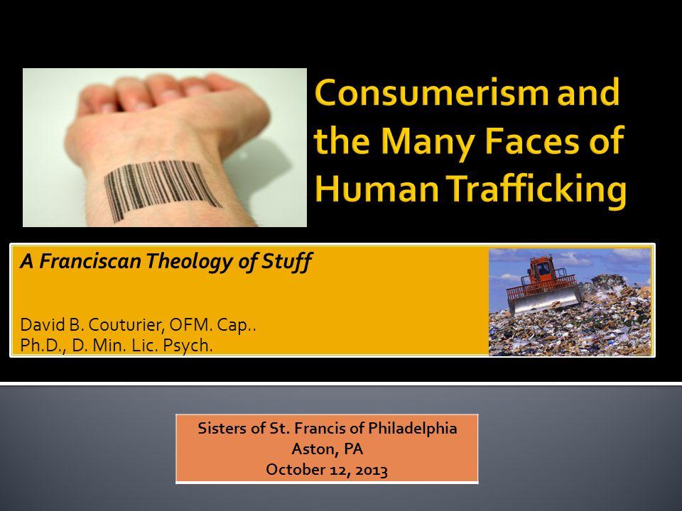 A Franciscan Theology of Stuff David B. Couturier, OFM. Cap.. Ph.D., D. Min. Lic. Psych. A Franciscan Theology of Stuff David B. Couturier, OFM. Cap..