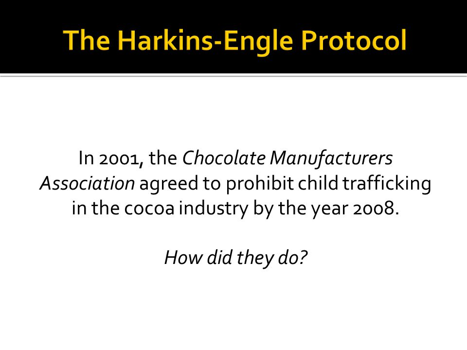In 2001, the Chocolate Manufacturers Association agreed to prohibit child trafficking in the cocoa industry by the year 2008. How did they do?