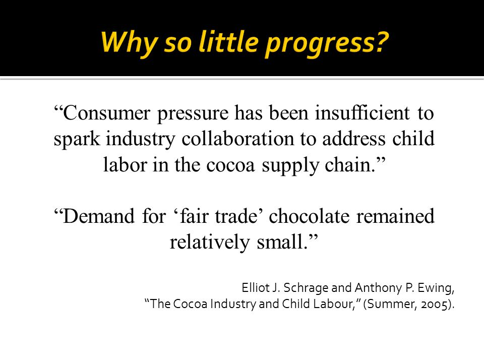 """""""Consumer pressure has been insufficient to spark industry collaboration to address child labor in the cocoa supply chain."""" """"Demand for 'fair trade' c"""