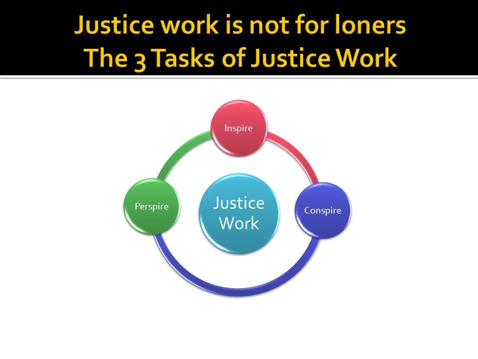Justice Work InspireConspirePerspire