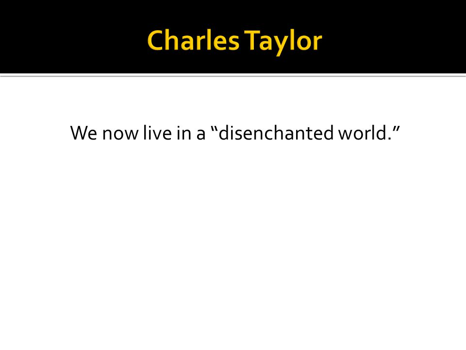 """We now live in a """"disenchanted world."""""""
