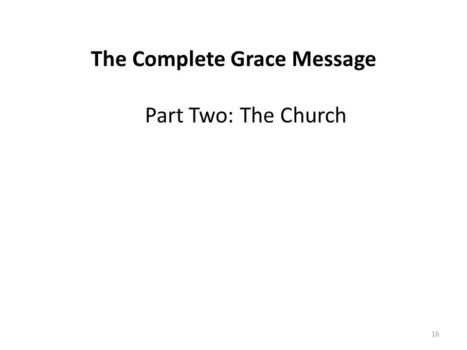 The Complete Grace Message Part Two: The Church 16