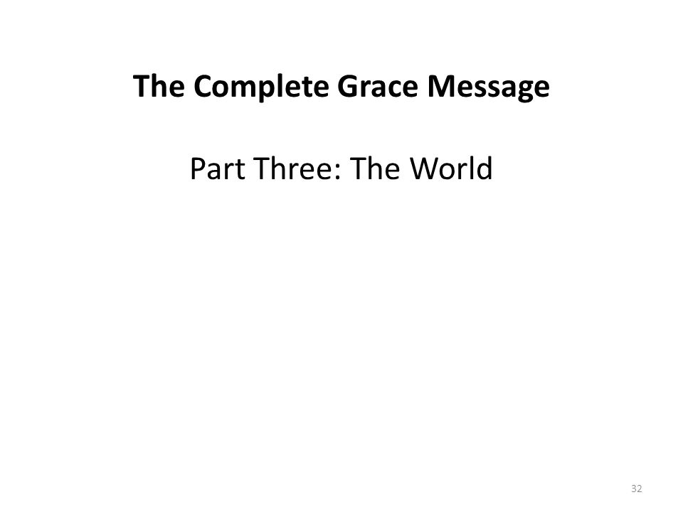 The Complete Grace Message Part Three: The World 32