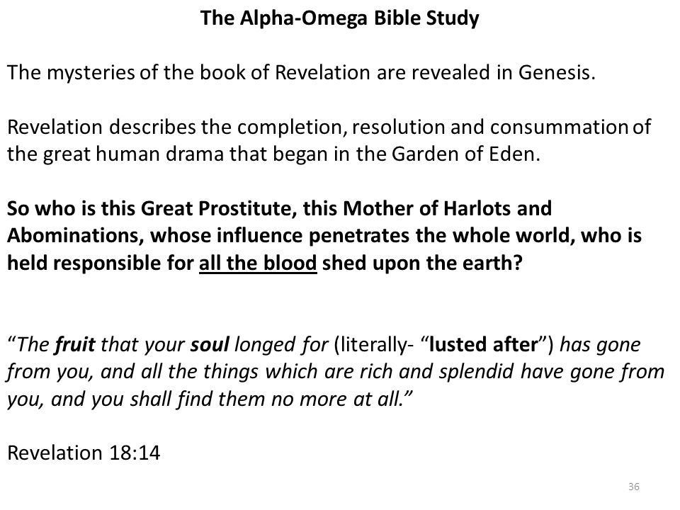 The Alpha-Omega Bible Study The mysteries of the book of Revelation are revealed in Genesis.