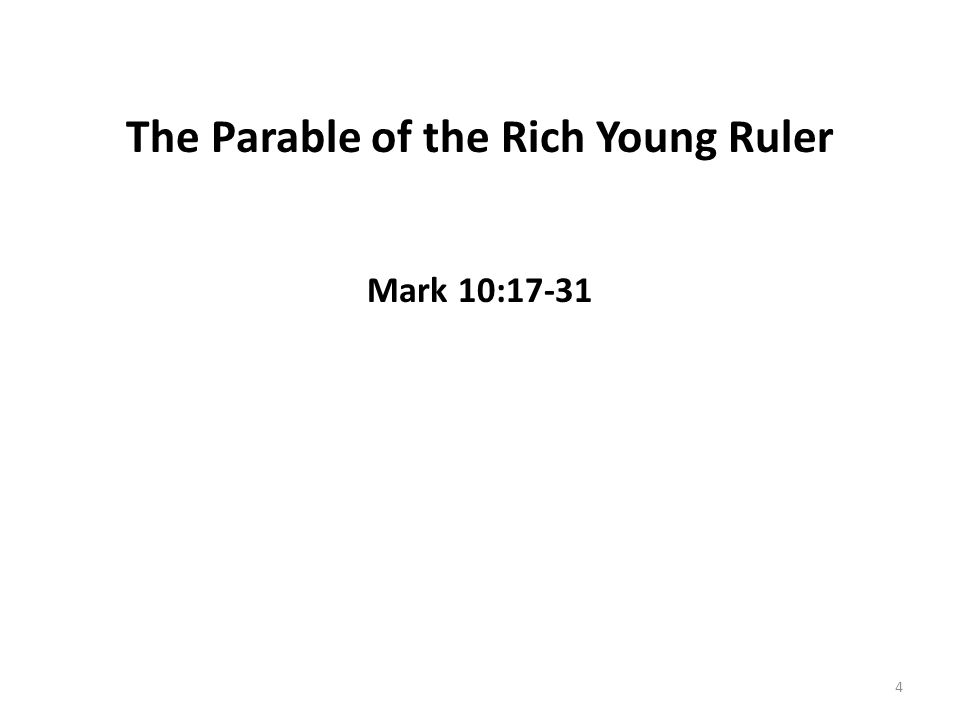 The Parable of the Rich Young Ruler Mark 10:17-31 4