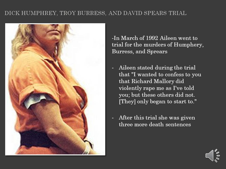 -On January 14,1992 Aileen went to trial for the murder of Richard Mallory -The trial was very short due to the testimony made by Tyria -The trial was ended with Aileen being convicted on January 27, 1992 -In the trial they also used the Williams rule to show the past history of Aileens -She at the end of the trial was given the death sentence.
