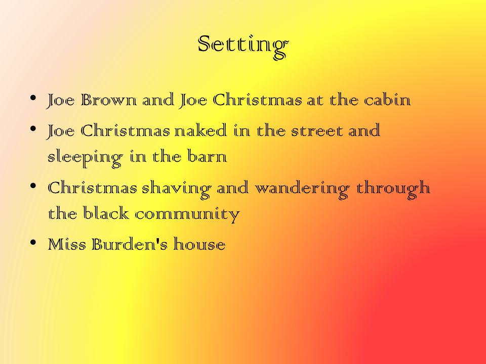 Setting Joe Brown and Joe Christmas at the cabin Joe Christmas naked in the street and sleeping in the barn Christmas shaving and wandering through th