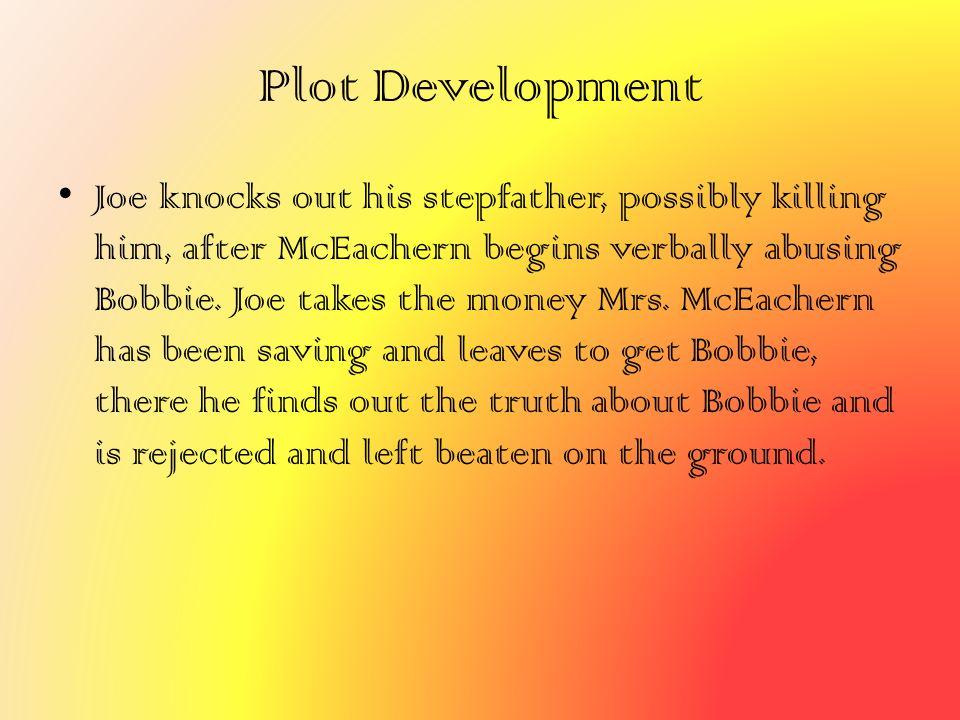 Plot Development Joe knocks out his stepfather, possibly killing him, after McEachern begins verbally abusing Bobbie. Joe takes the money Mrs. McEache