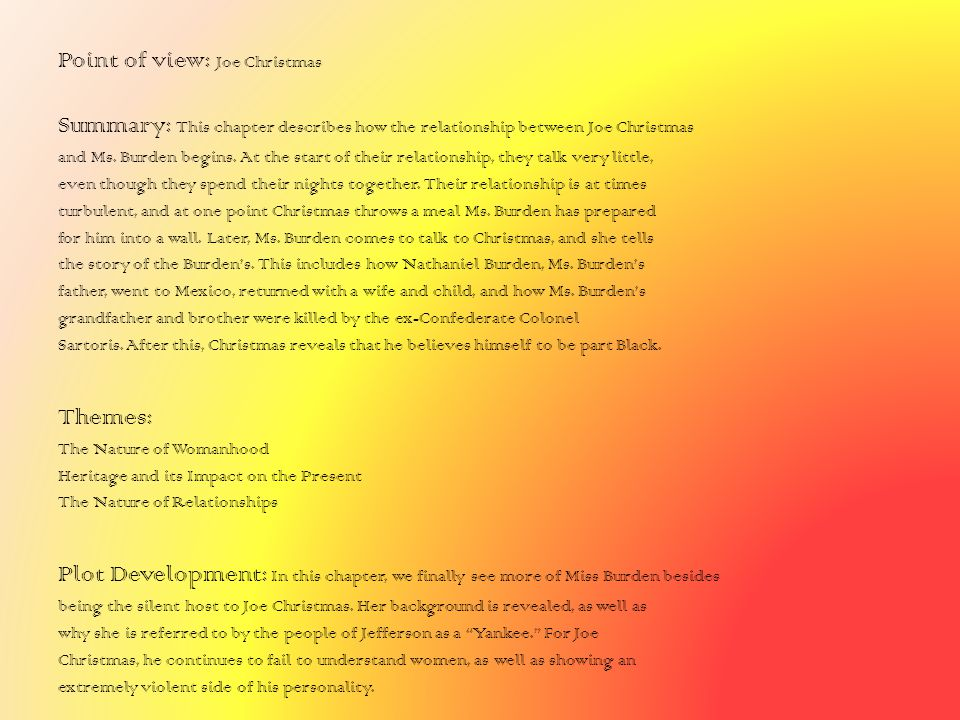 Point of view: Joe Christmas Summary: This chapter describes how the relationship between Joe Christmas and Ms. Burden begins. At the start of their r