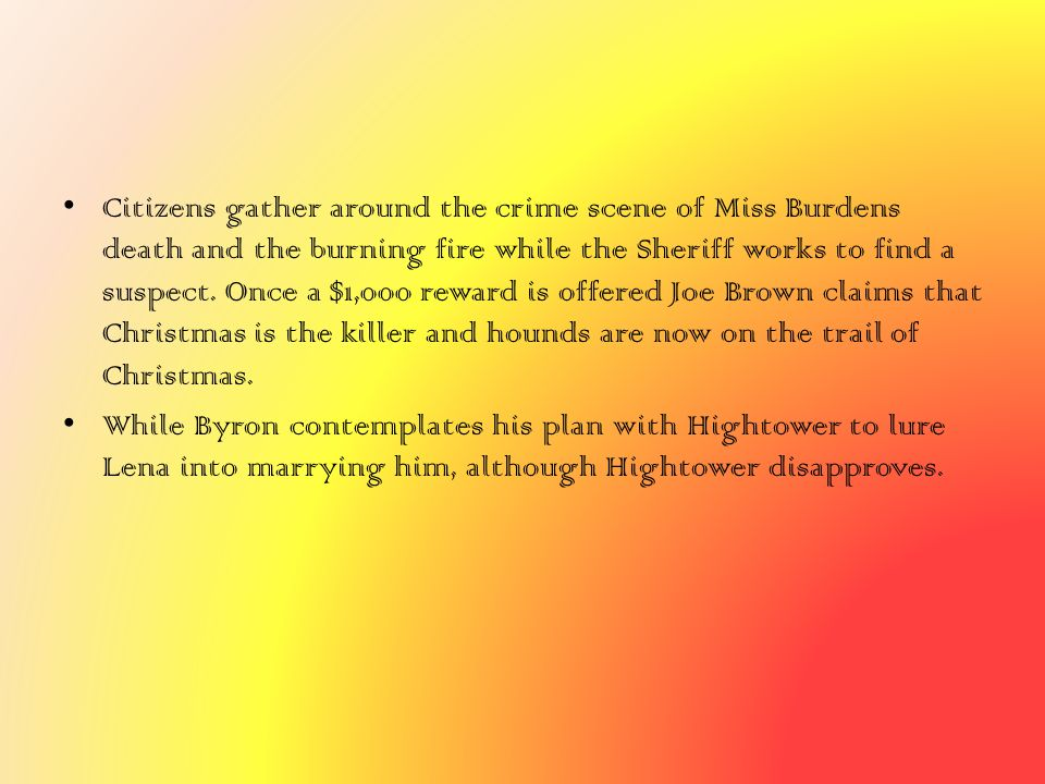 Citizens gather around the crime scene of Miss Burdens death and the burning fire while the Sheriff works to find a suspect. Once a $1,000 reward is o