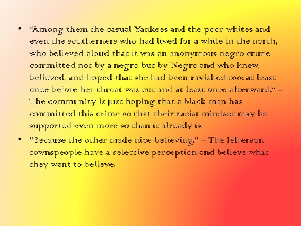"""""""Among them the casual Yankees and the poor whites and even the southerners who had lived for a while in the north, who believed aloud that it was an"""