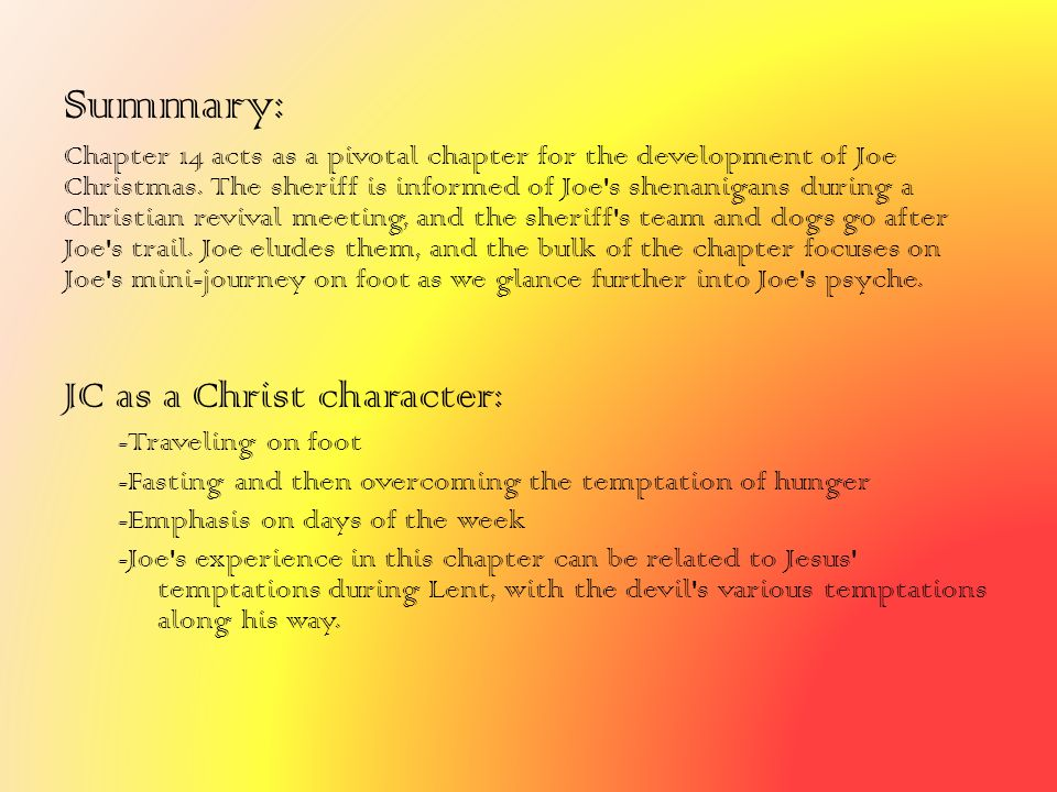 Summary: Chapter 14 acts as a pivotal chapter for the development of Joe Christmas. The sheriff is informed of Joe's shenanigans during a Christian re
