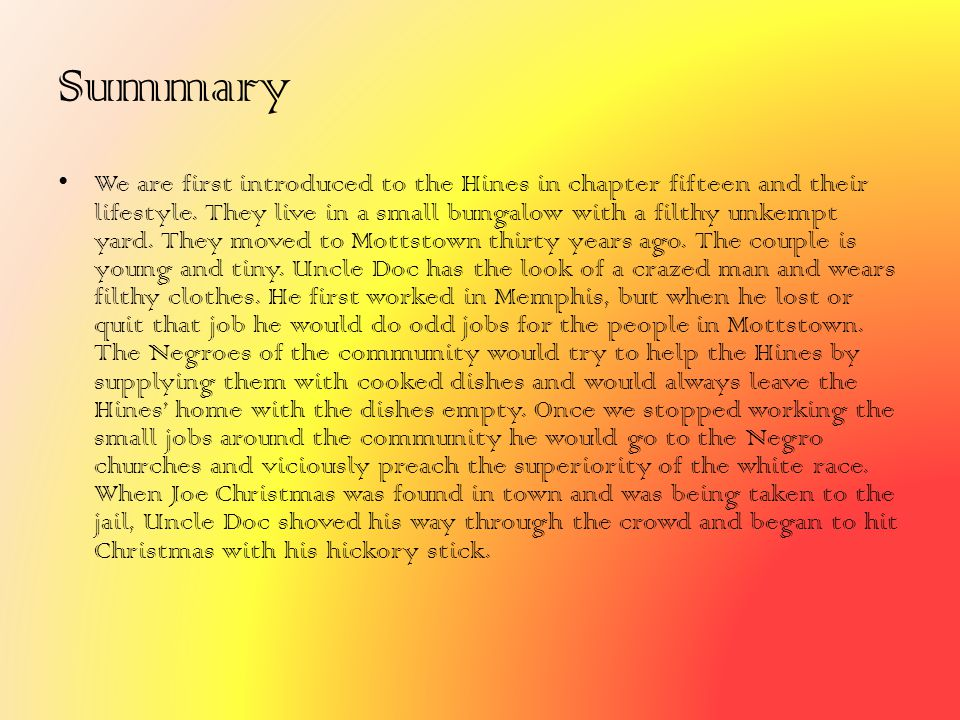 Summary We are first introduced to the Hines in chapter fifteen and their lifestyle. They live in a small bungalow with a filthy unkempt yard. They mo