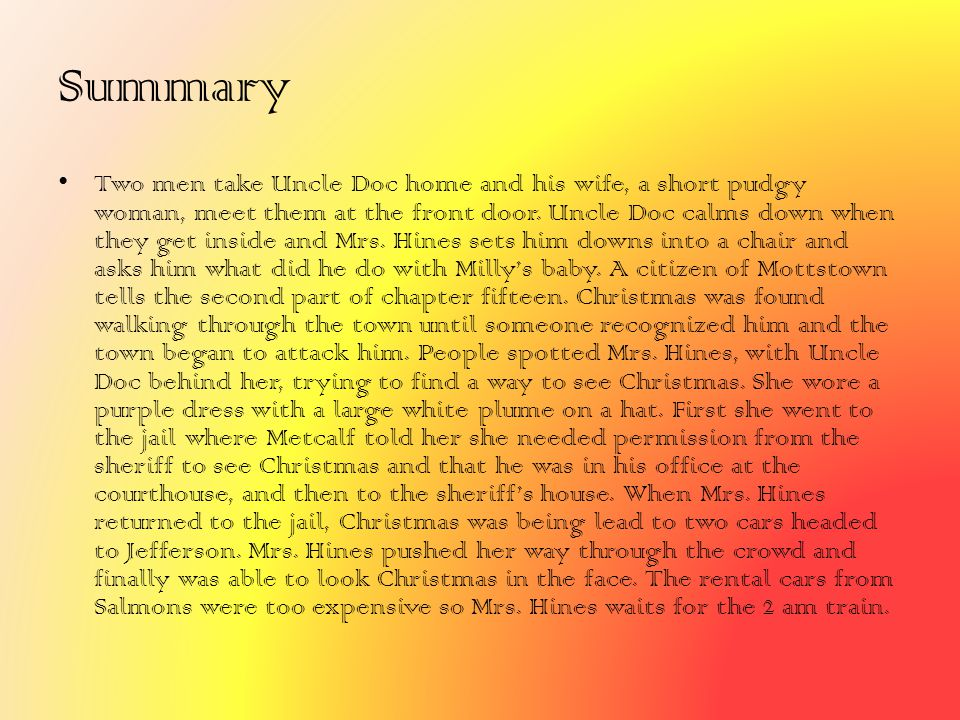 Summary Two men take Uncle Doc home and his wife, a short pudgy woman, meet them at the front door. Uncle Doc calms down when they get inside and Mrs.