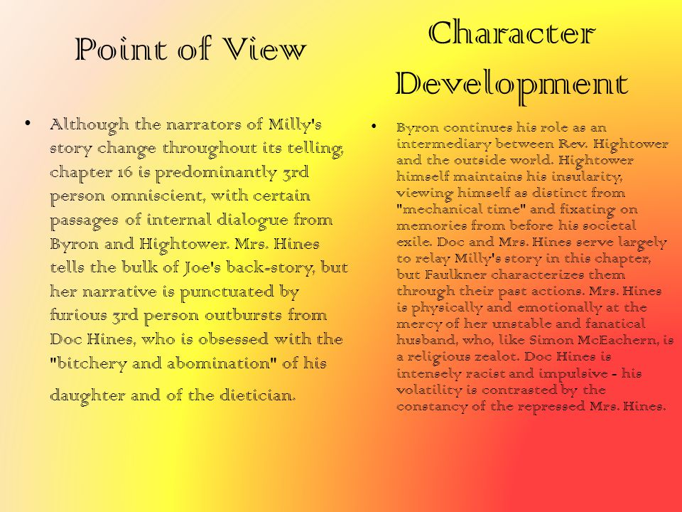 Point of View Although the narrators of Milly's story change throughout its telling, chapter 16 is predominantly 3rd person omniscient, with certain p