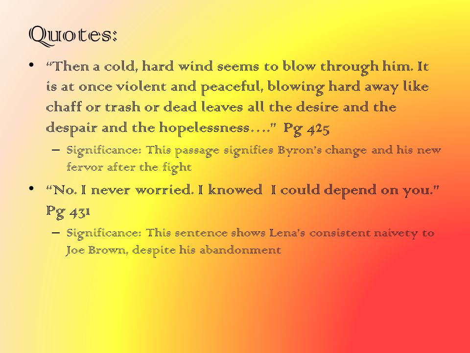 """Quotes: """"Then a cold, hard wind seems to blow through him. It is at once violent and peaceful, blowing hard away like chaff or trash or dead leaves al"""