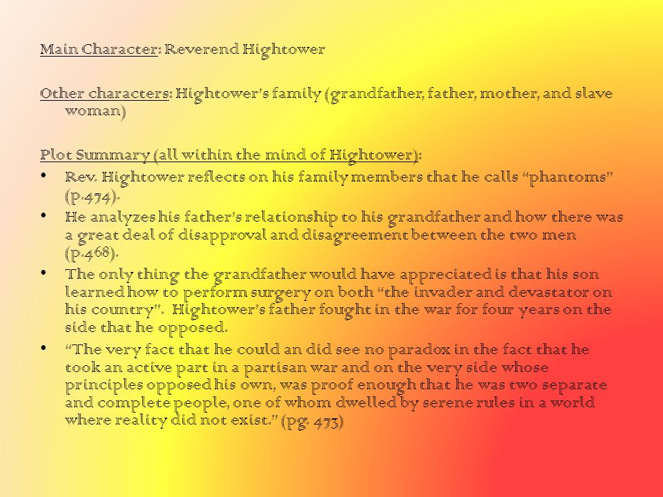 Main Character: Reverend Hightower Other characters: Hightower's family (grandfather, father, mother, and slave woman) Plot Summary (all within the mi