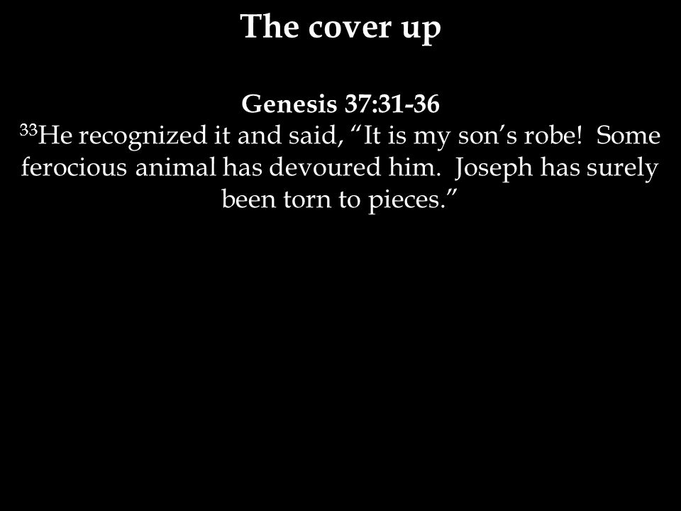 Genesis 37:31-36 33 He recognized it and said, It is my son's robe.