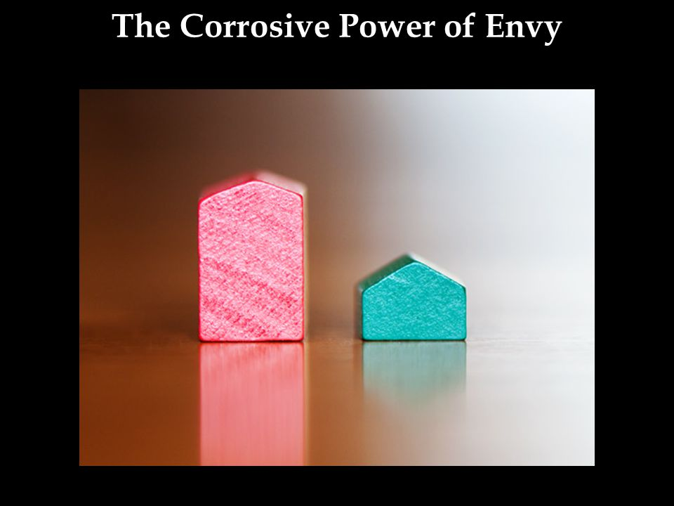 The Corrosive Power of Envy