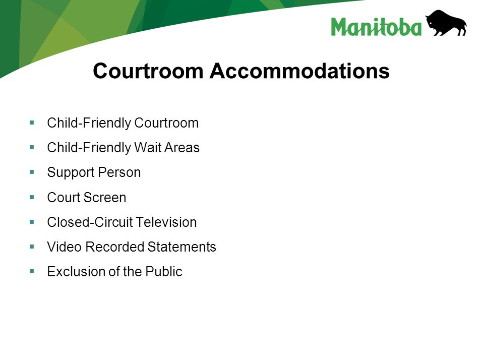 Courtroom Accommodations  Child-Friendly Courtroom  Child-Friendly Wait Areas  Support Person  Court Screen  Closed-Circuit Television  Video Recorded Statements  Exclusion of the Public