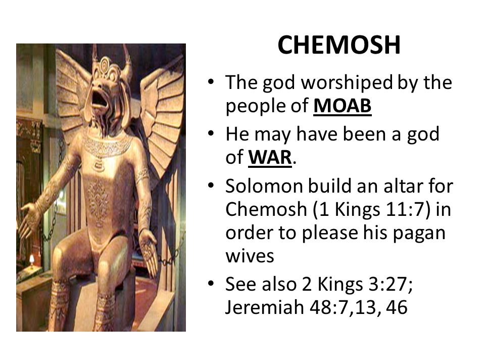 The god worshiped by the people of MOAB He may have been a god of WAR.