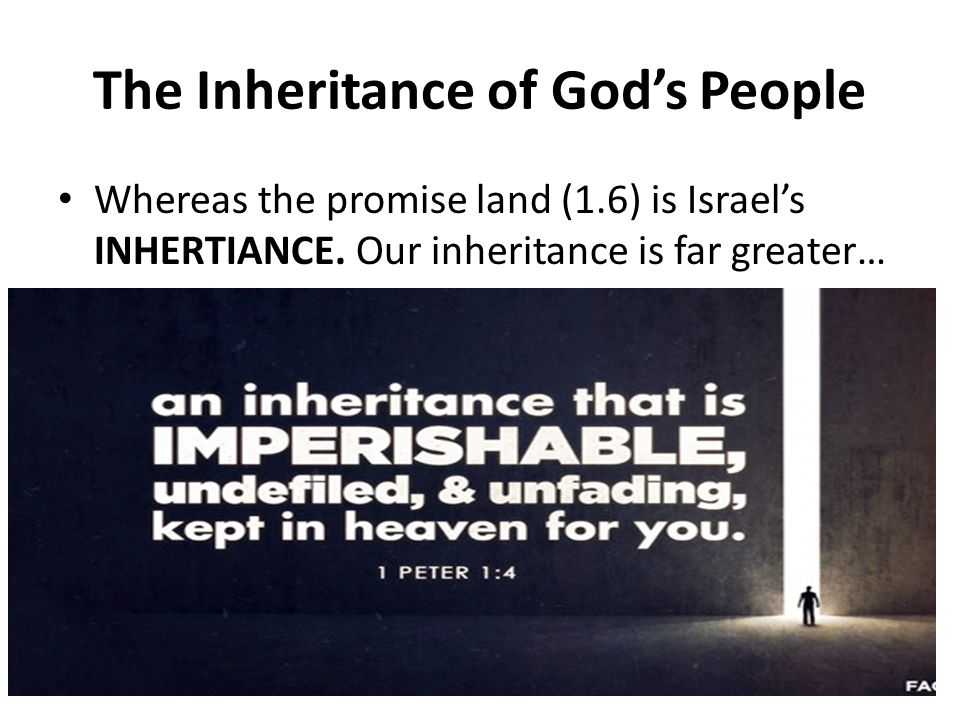 The Inheritance of God's People Whereas the promise land (1.6) is Israel's INHERTIANCE.