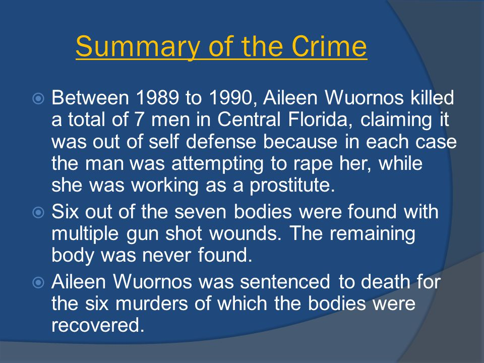 The Trial of Aileen Wuornos  Aileen Wuornos was not sentenced to a regular murder trial but, instead a capital trial.