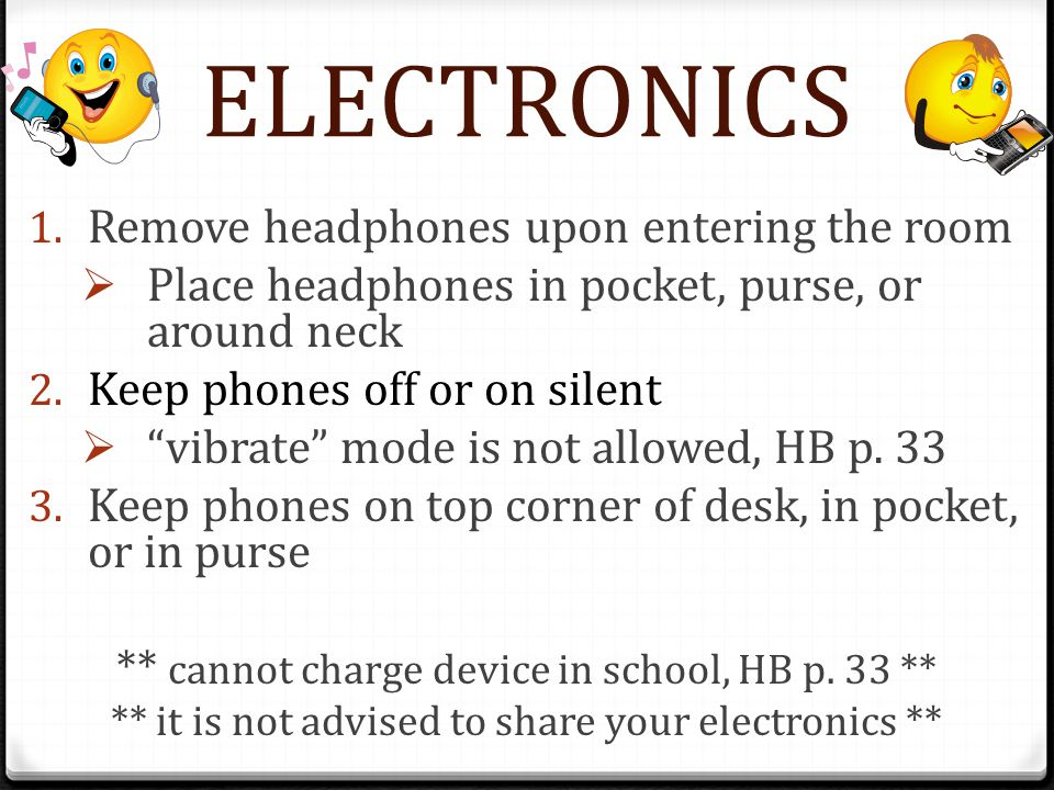 1.Remove headphones upon entering the room  Place headphones in pocket, purse, or around neck 2.