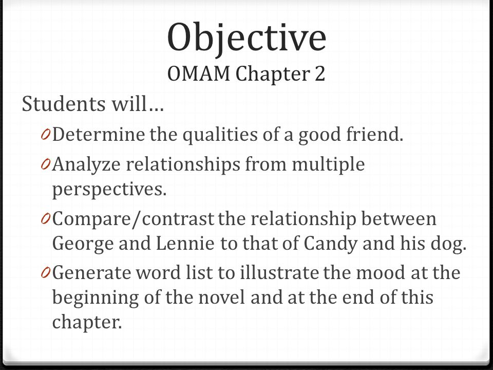 Objective OMAM Chapter 2 Students will… 0 Determine the qualities of a good friend.