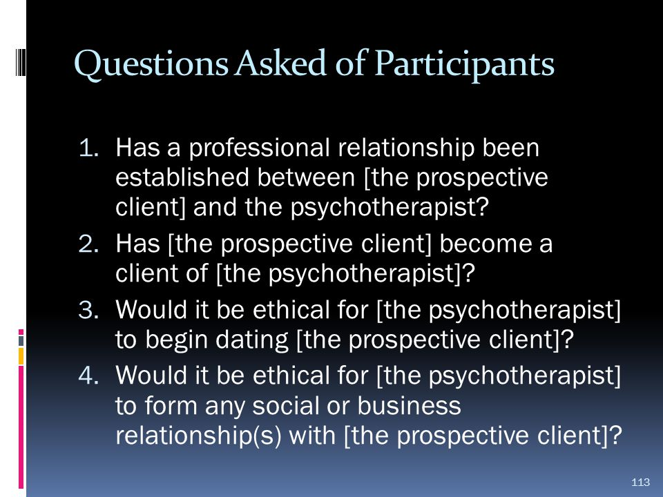 Questions Asked of Participants 1. Has a professional relationship been established between [the prospective client] and the psychotherapist? 2. Has [