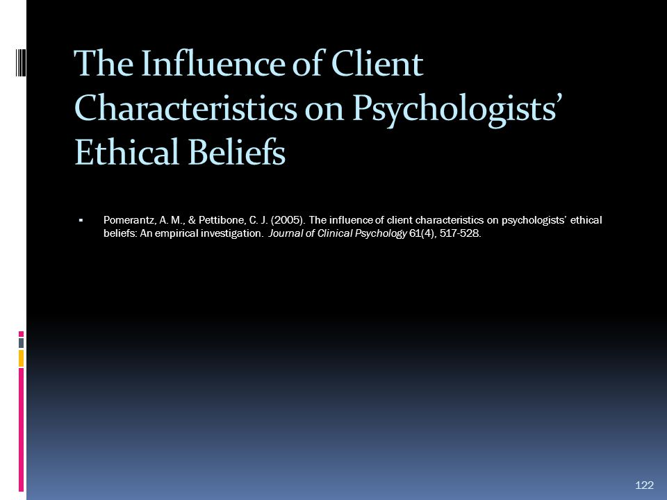 The Influence of Client Characteristics on Psychologists' Ethical Beliefs  Pomerantz, A. M., & Pettibone, C. J. (2005). The influence of client chara