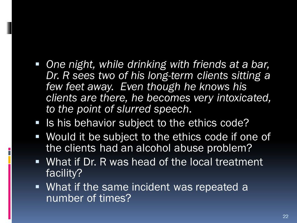  One night, while drinking with friends at a bar, Dr. R sees two of his long-term clients sitting a few feet away. Even though he knows his clients a