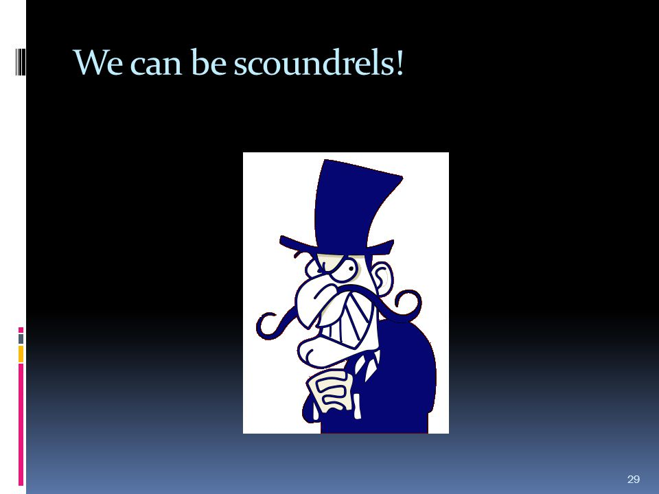We can be scoundrels! 29
