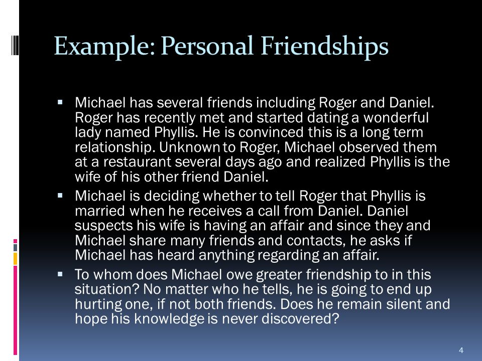 Example: Personal Friendships  Michael has several friends including Roger and Daniel. Roger has recently met and started dating a wonderful lady nam