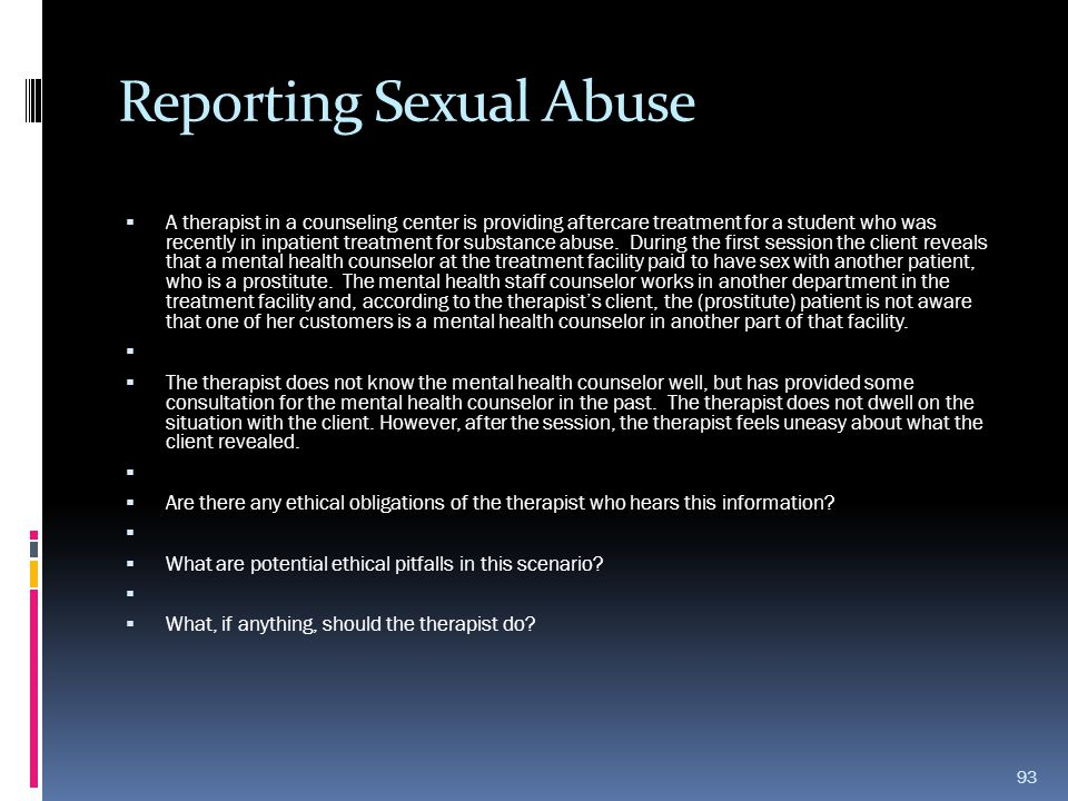 Reporting Sexual Abuse  A therapist in a counseling center is providing aftercare treatment for a student who was recently in inpatient treatment for