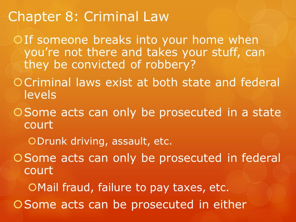 Chapter 8: Criminal Law  If someone breaks into your home when you're not there and takes your stuff, can they be convicted of robbery.