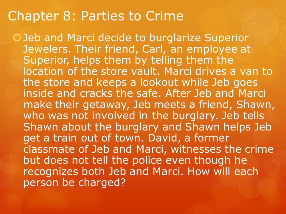 Chapter 8: Parties to Crime  Jeb and Marci decide to burglarize Superior Jewelers.