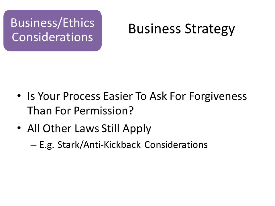 Business Strategy Is Your Process Easier To Ask For Forgiveness Than For Permission.