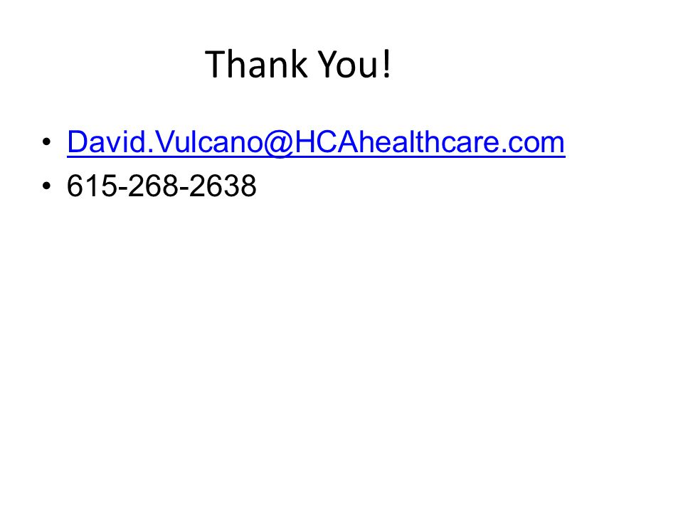 Thank You! David.Vulcano@HCAhealthcare.com 615-268-2638