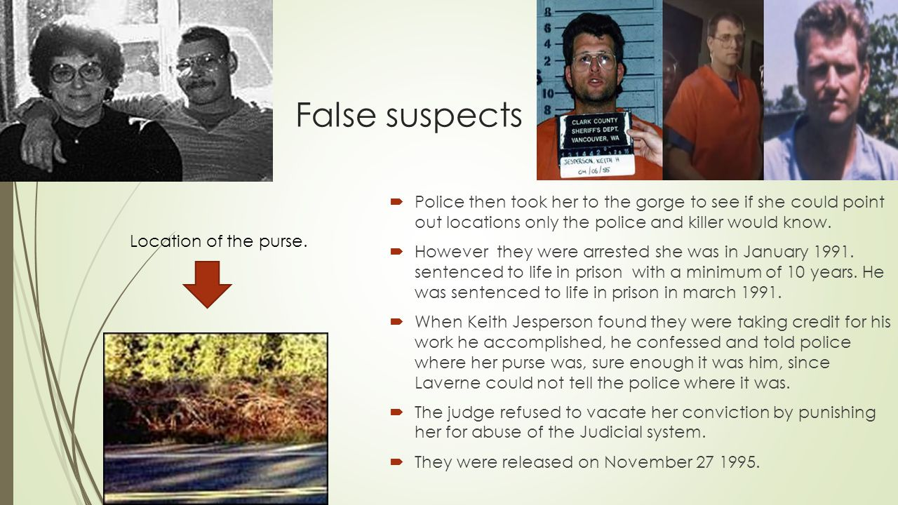 False suspects  Police then took her to the gorge to see if she could point out locations only the police and killer would know.  However they were