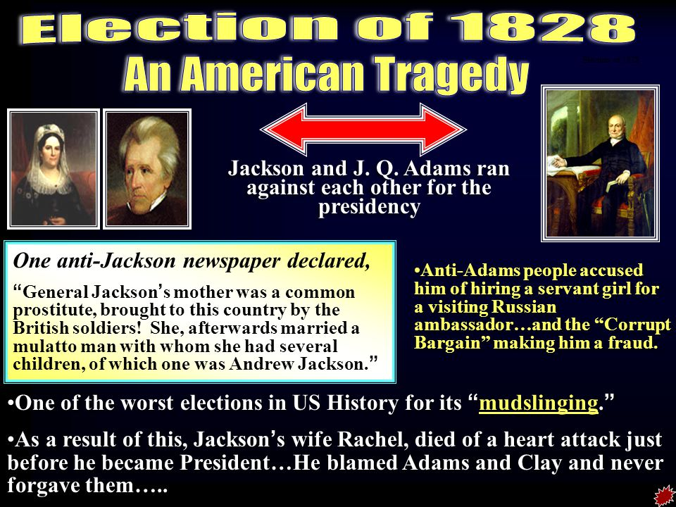 "REMATCH! ADAMS VS JACKSON The issues End corruption in Washington. Reform and eliminate the National debt The ""People"" vs. the ""Elite"" Rachel Jackson"