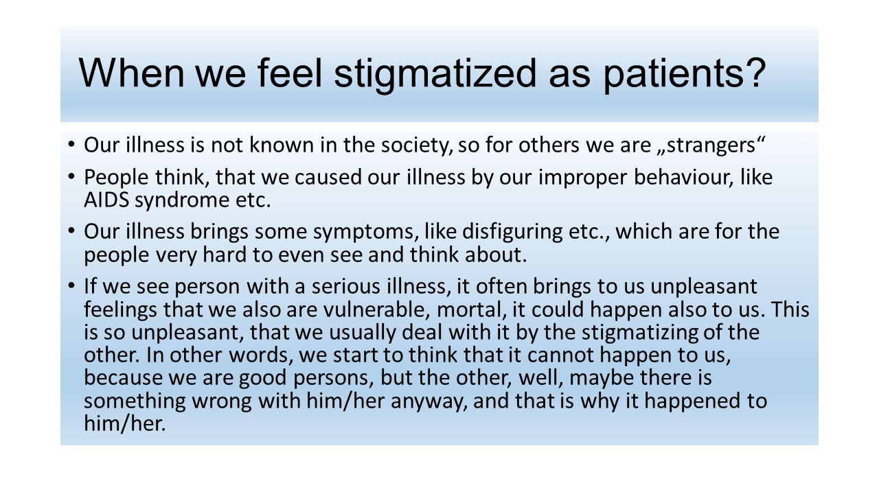 """When we feel stigmatized as patients? Our illness is not known in the society, so for others we are """"strangers"""" People think, that we caused our illne"""