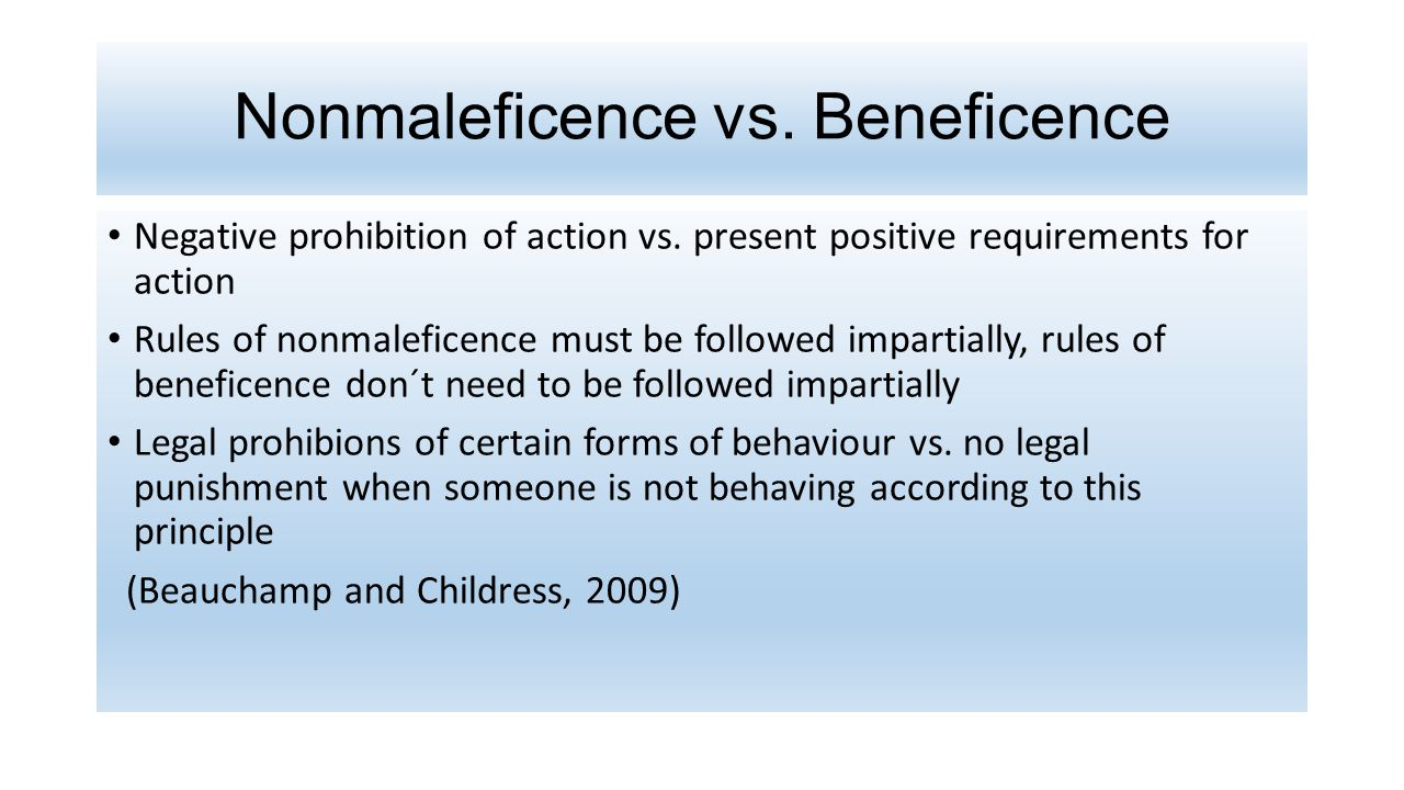 Nonmaleficence vs.Beneficence Negative prohibition of action vs.