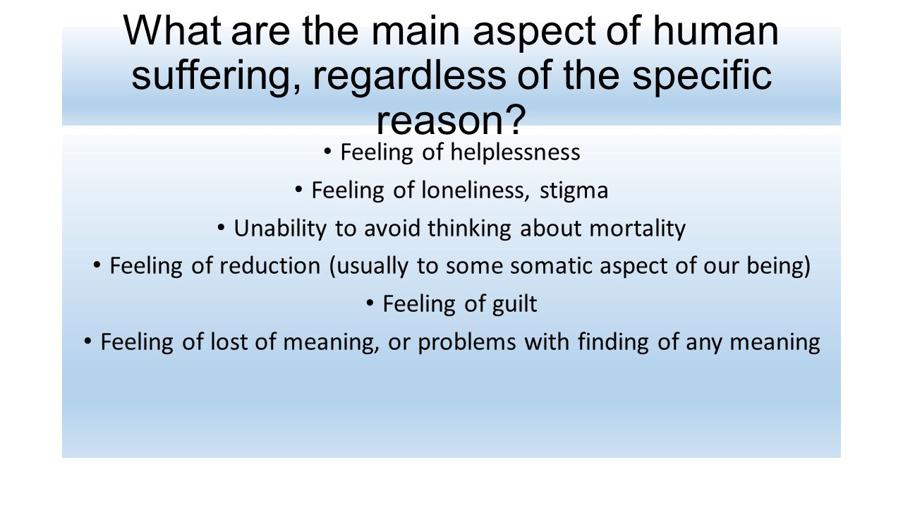 What are the main aspect of human suffering, regardless of the specific reason.