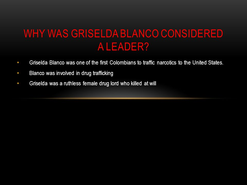 Griselda Blanco was one of the first Colombians to traffic narcotics to the United States. Blanco was involved in drug trafficking Griselda was a ruth