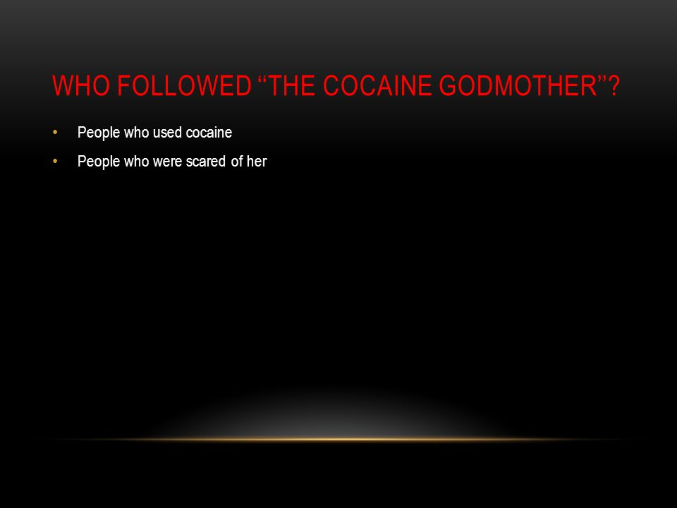WHO FOLLOWED ''THE COCAINE GODMOTHER''? People who used cocaine People who were scared of her