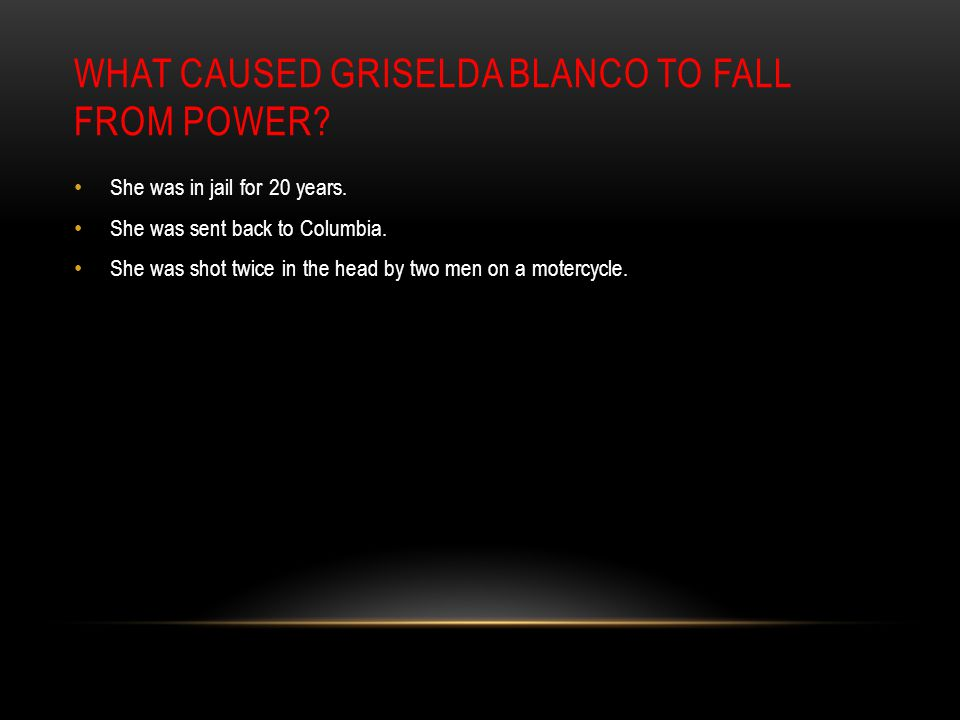 WHAT CAUSED GRISELDA BLANCO TO FALL FROM POWER? She was in jail for 20 years. She was sent back to Columbia. She was shot twice in the head by two men