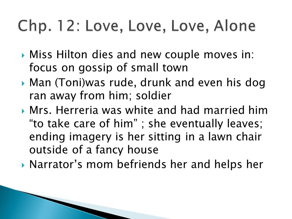  Miss Hilton dies and new couple moves in: focus on gossip of small town  Man (Toni)was rude, drunk and even his dog ran away from him; soldier  Mrs.